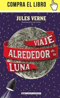 Viaje alrededor de la Luna, de Julio Verne, en Alma Clásicos ilustrados.