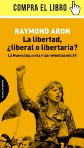 La libertad, ¿liberal o libertaria?, de Raymond Aron (Página indómita).