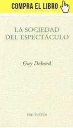 La sociedad del espectáculo, de Guy Debord (Pre-textos).