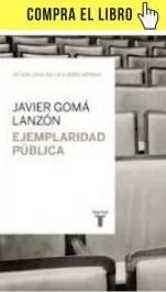 Ejempliaridad pública (Tetralogía de la ejemplaridad), de Javier Gomá (Taurus).