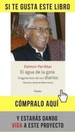 El agua de la gota, fragmentos de los diarios, de Raimon Panikkar (Herder).