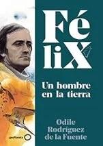 Félix. Un hombre en la tierra, de Odile Rodríguez de la Fuente (GeoPlaneta).