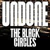 The Black Circles – Undone