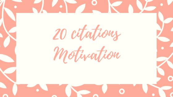 Une liste de citation pour se motiver, retrouver la motivation de bon matin.