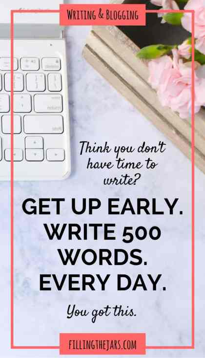 The Magic of Getting Up Early and Writing 500 Words | If you're a writer or a blogger, you know how important it is to find time to write. Click through to read about rediscovering the magic of writing -- and how to find time to do it. | www.fillingthejars.com