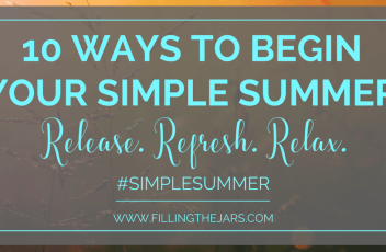 10 Best Ways to Begin Your Simple Summer | Take control and create your Simple Summer. Post #1 of the #SimpleSummer series: Release. Refresh. Relax. {Plus: Free Printable Checklist} | www.fillingthejars.com