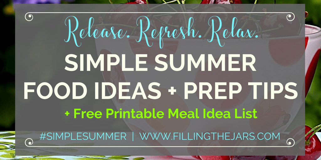 Simple Summer food ideas, prep tips, and kitchen tool list to help you keep your cool and spend less time in the kitchen. Grab the free printable meal idea list and start planning your simplest summer meals today! | www.fillingthejars.com