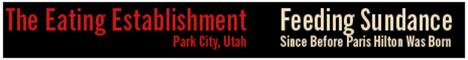 The Eating Establishment - Park City, Utah - Feeding Sundance Since Before Paris Hilton Was Born
