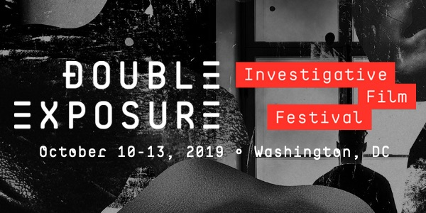 Double Exposure - Investigative Film Festival - October 10 - 13, 2019 - Washington, DC