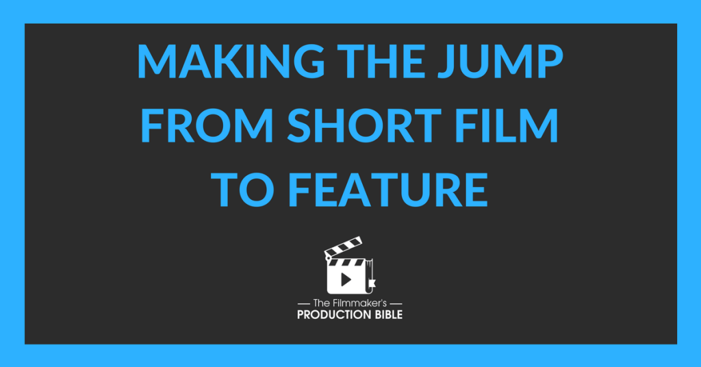 Making the Jump from Short Film to Feature