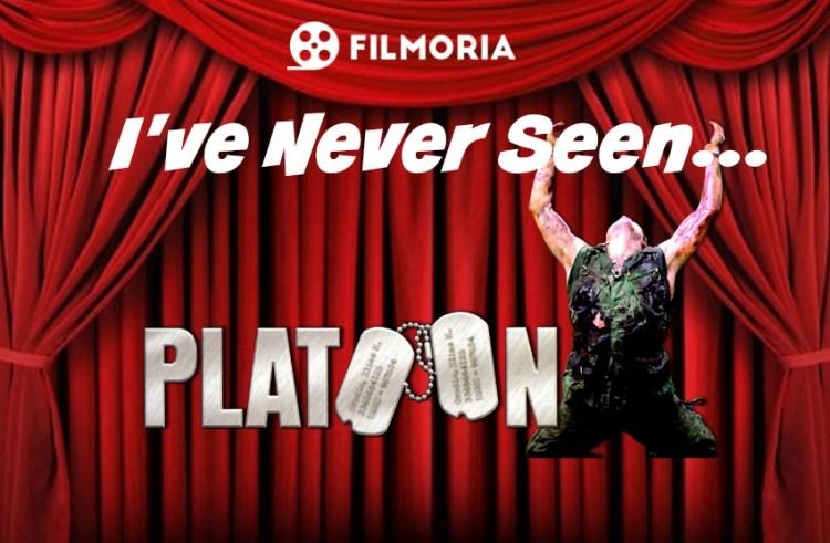 I've Never Seen… Platoon