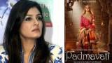 Raveena Tandon Opinion on Padmavati Controversy