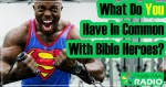 EP- 37 What Do You Have In Common With Bible Heroes?