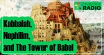 EP-46 Kabbalah, Nephilim, and The Tower of Babel