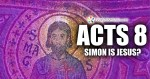 EP-109 Acts 8: Simon is Jesus?