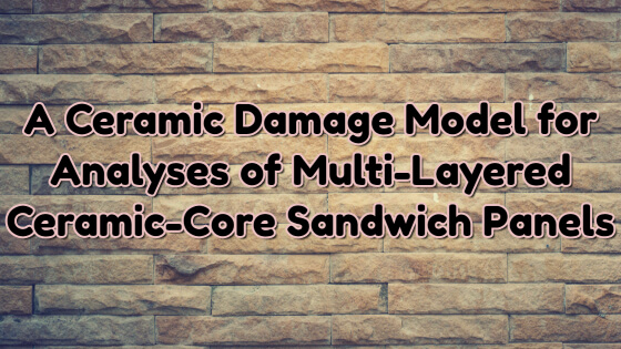 Ceramic Damage Model for Analyses of Multi-Layered Ceramic-Core Sandwich Panels