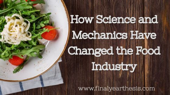 How Science and Mechanics Have Changed the Food Industry