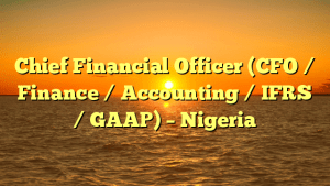 Chief Financial Officer (CFO / Finance / Accounting / IFRS / GAAP) – Nigeria