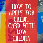 How To Apply For Credit Card With Low Credit?