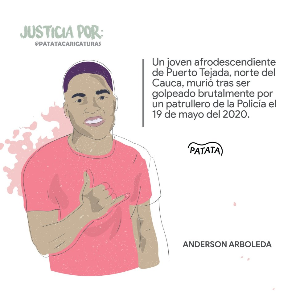 On May 19, afrocolombian Anderson Arboleda, 21 years old, was beaten to death by police in front of his mother's house in Puerto Tejada, a small town outside of Cali. His crime? Being outside his house during the Coronavirus curfew.  Graphic courtesy of @PATATAdibujo on Twitter