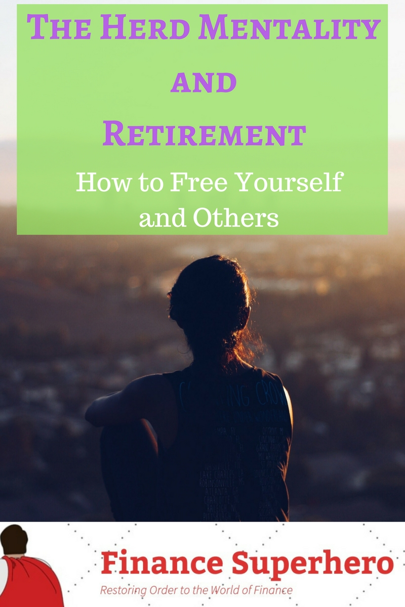 The herd mentality plays a large role in the formation of the average retirement plan. We may wish to deny it, yet our actions are telling. Learn how to break free and help others do the same.