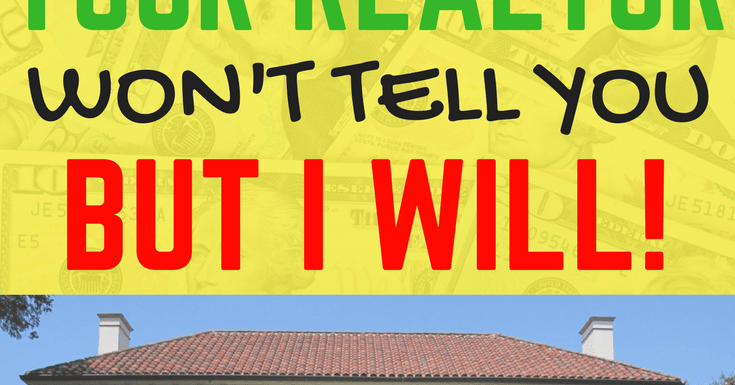 9 Things Your Realtor Won't Tell You – But I Will!