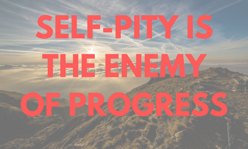 self-pity   take action   change your circumstances