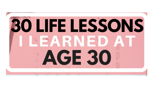 Life is full of countless important lessons to be learned! As I reflect on the last year and look forward to turning 31, I would like to share 30 life lessons I learned as a 30-year-old.