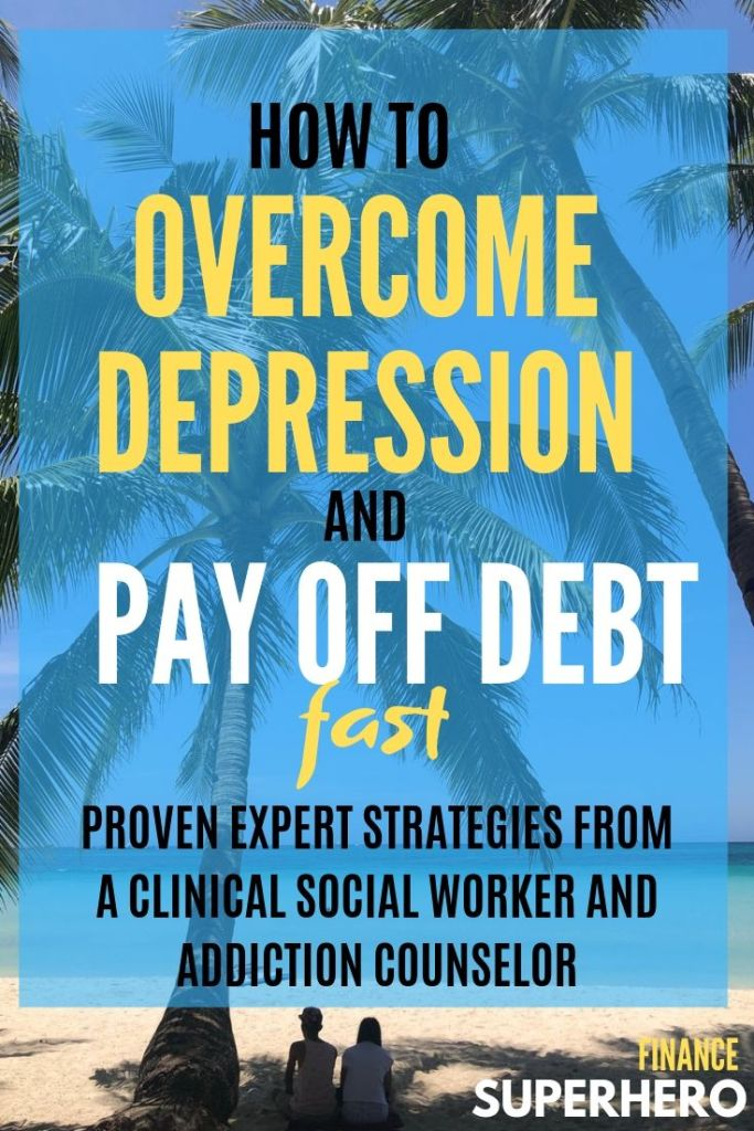 Expert tips on how to pay off debt fast and overcome depression from a clinical social worker and addictions counselor