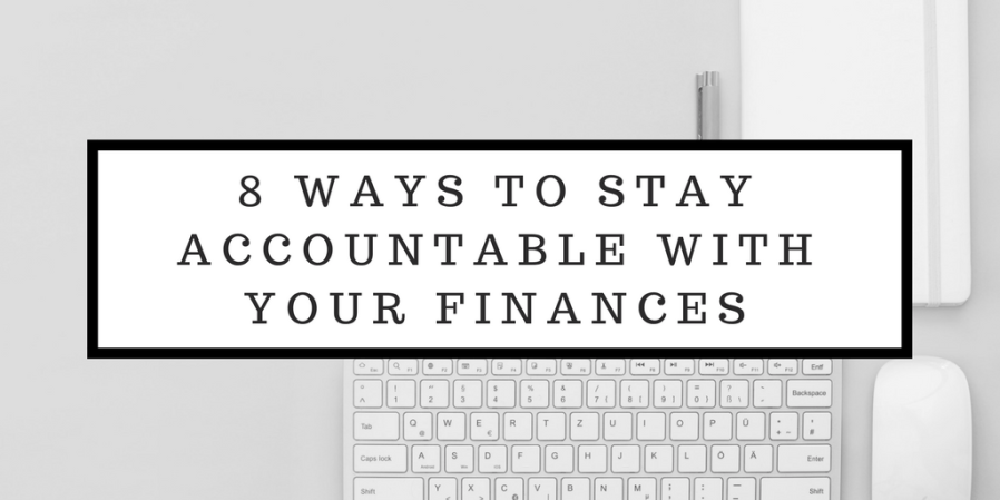 8 Ways to Stay Accountable with Your Finances