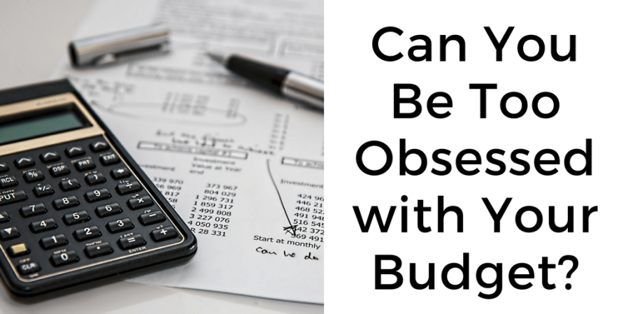 Can You Be Too Obsessed with Your Budget