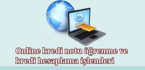 Online kredi notu öğrenme ve kredi hesaplama işlemleri