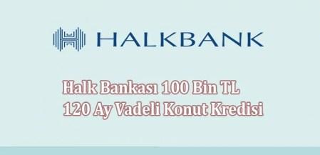Halk Bankası 100 Bin TL 120 Ay Vadeli Konut Kredisi