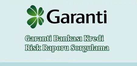 Garanti Bankası Kredi Risk Raporu Sorgulama