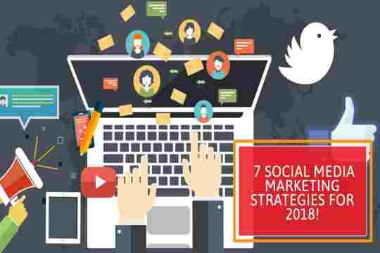 7 Social Media Marketing Strategies for 2018