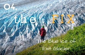The FIX 04: The Blue Ice of Exit Glacier