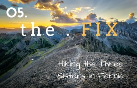 The FIX 05: Hiking the Three Sisters in Fernie