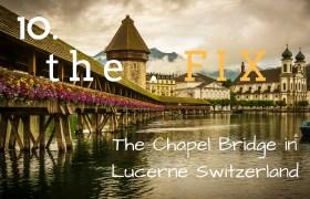 The FIX 10: The Chapel Bridge in Lucerne Switzerland