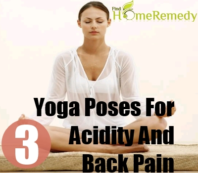 3 yoga poses for acidity and back pain  best yoga poses