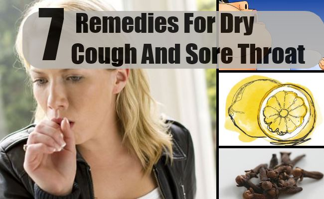 7 Home Remedies For Dry Cough And Sore Throat Natural