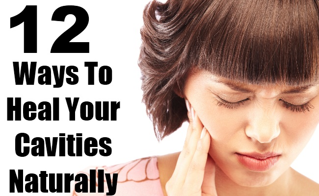 12 Surefire Ways To Heal Your Cavities Naturally