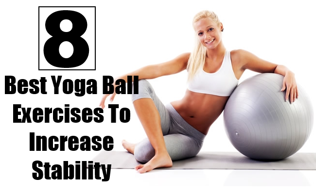 Best Yoga Ball Exercises To Increase Stability