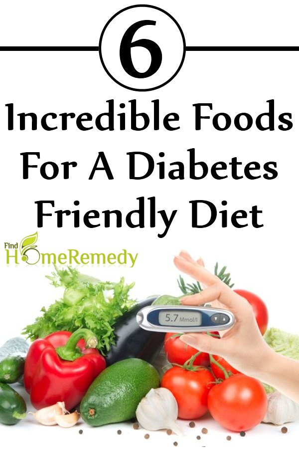 6 Incredible Foods For A Diabetes Friendly Diet