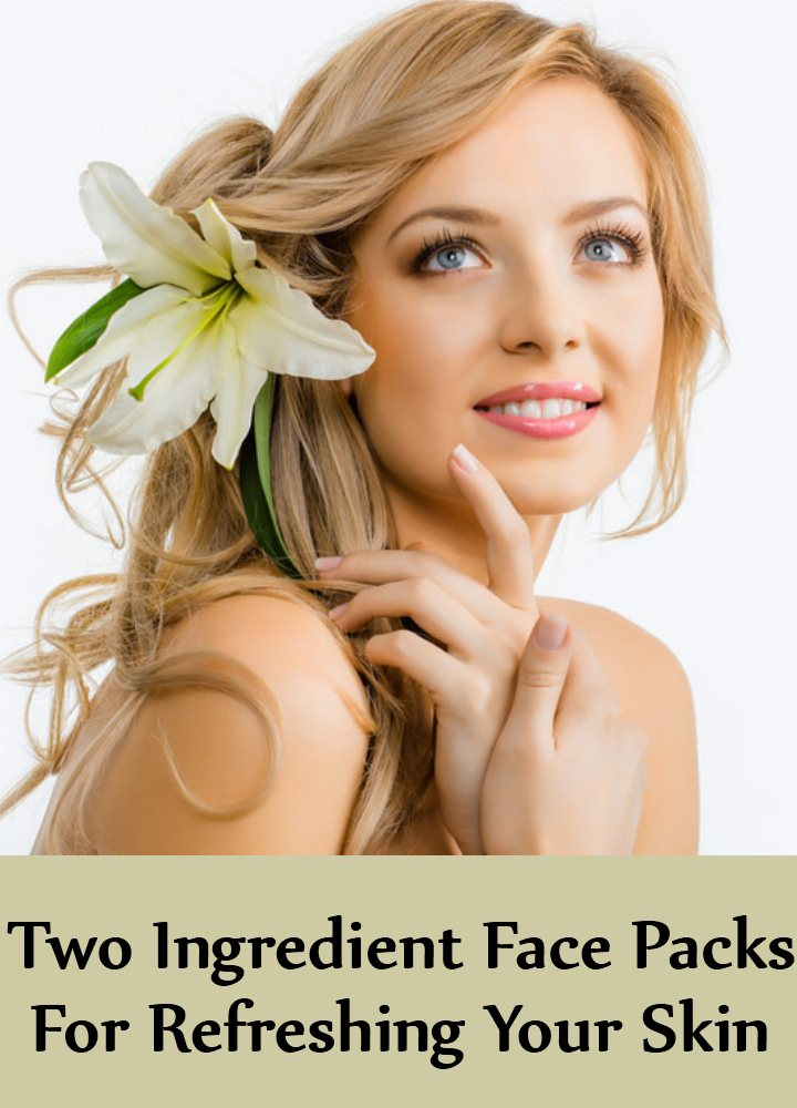 8 Amazing Two Ingredient Face Packs For Refreshing Your Skin