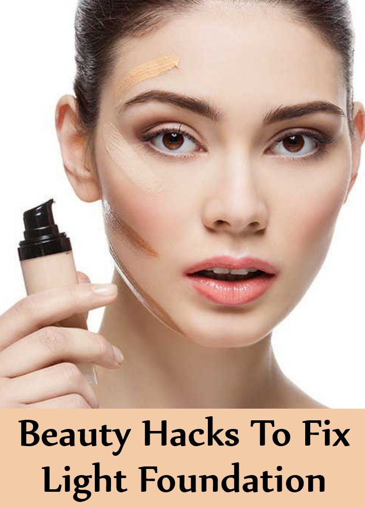 8 Amazing Beauty Hacks To Fix Light Foundation