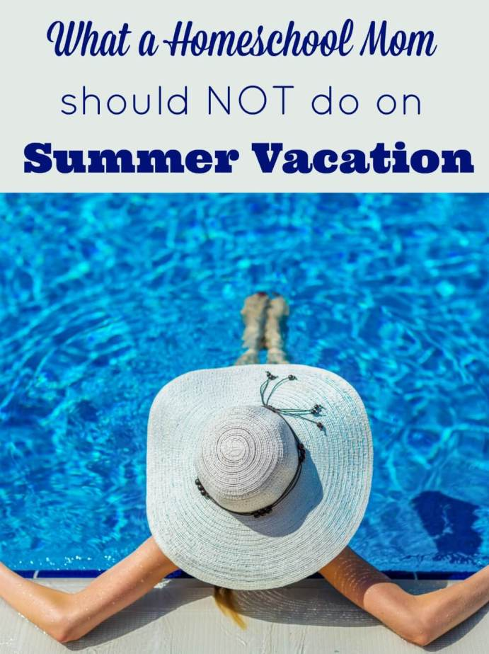 Summer vacation is a time of fun and relaxation. Unless, you do this one thing that a homeschool mom should NOT do on summer vacation.