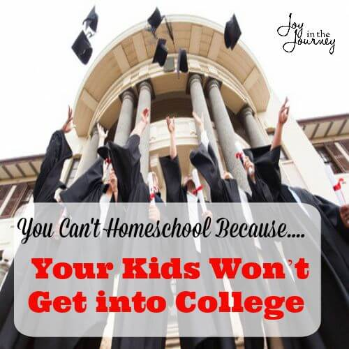 You Can't Homeschool Because... Your Kids Won't Get Into College