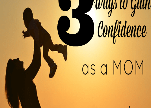 Three Ways to Gain Confidence as a Mom