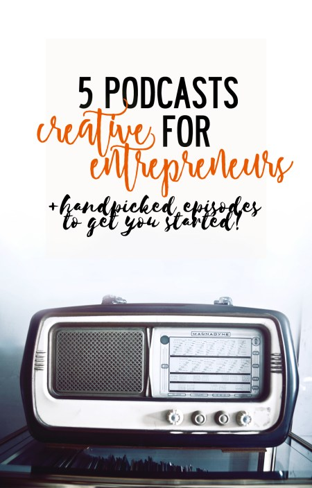 5 must listen podcasts for creative entrepreneurs