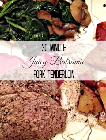30 minute juicy balsamic pork tenderloin